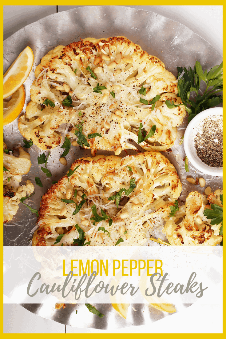 Impress all your friends with this vegan baked Lemon Pepper Cauliflower Steaks. A tender and creamy steak topped with fresh parsley, toasted pine nuts, and non-dairy parmesan cheese.